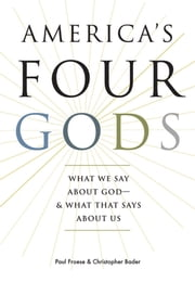 America's Four Gods: What We Say about God--and What That Says about Us ebook by Paul Froese,Christopher Bader