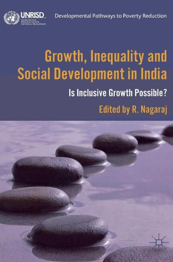 Growth, Inequality and Social Development in India - Is Inclusive Growth Possible? ebook by R Nagaraj