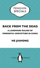 Back From the Dead - A Landmark Ruling of Wrongful Conviction in China Penguin Special ebook by Jiahong He