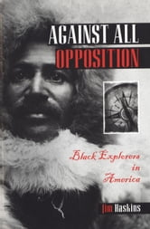 Against All Opposition - Black Explorers in America ebook by Jim Haskins