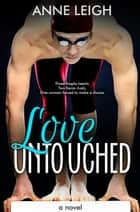 Love Untouched - Love Unexpected, #3 ebook by ANNE LEIGH