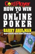 Cardplayer How to Win at Online Poker ebook by Barry Shulman