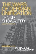The Wars of German Unification ebook by Professor Dennis Showalter