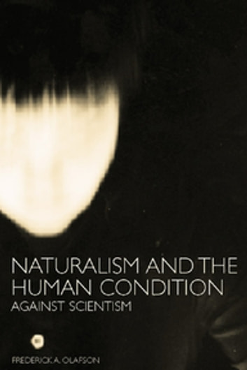 Naturalism and the Human Condition - Against Scientism ebook by Frederick A. Olafson