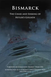 Bismarck - The Chase and Sinking of Hitler's Goliath ebook by Dr. GH BENNETT, Commander Nigel 'Sharkey' WARD, DSC,...