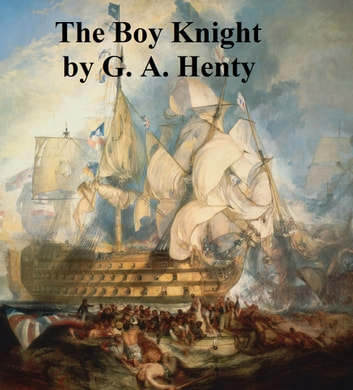 The Boy Knight, A Tale of the Crusades ebook by G. A. Henty