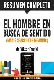 El Hombre en Busca de Sentido (Man's Search for Meaning): Resumen completo del libro de Viktor Frankl ebook by Sapiens Editorial