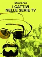 I cattivi nelle serie tv ebook by Chiara Poli