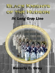 Black Knights of the Hudson Book IV: Long Gray Line ebook by Beverly C Gray