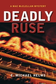Deadly Ruse - A Mac McClellan Mystery ebook by E. Michael Helms