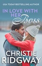 In Love With Her Boss (Mills & Boon M&B) eBook by Christie Ridgway