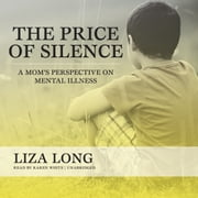 The Price of Silence - A Mom's Perspective on Mental Illness audiobook by Liza Long