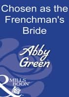 Chosen as the Frenchman's Bride (Mills & Boon Modern) ebook by Abby Green
