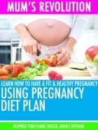 Mum's Revolution - Learn How to Have a fit & healthy pregnancy Using Pregnancy Diet plan ebook by Inspired Publishing