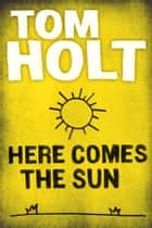 Here Comes the Sun ebook by Tom Holt