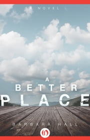 A Better Place - A Novel ebook by Barbara Hall