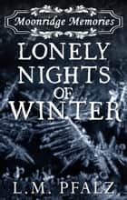 Lonely Nights of Winter (Moonridge Memories, #3) ebook by L.M. Pfalz