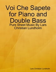 Voi Che Sapete for Piano and Double Bass - Pure Sheet Music By Lars Christian Lundholm ebook by Lars Christian Lundholm