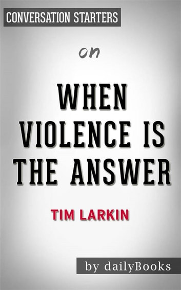 When Violence is the Answer: by Tim Larkin | Conversation Starters ebook by dailyBooks