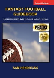 Fantasy Football Guidebook: Your Comprehensive Guide to Playing Fantasy Football (2nd Edition) ebook by Hendricks, Sam