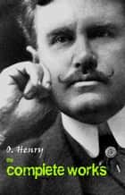 O. Henry: The Complete Works ebook by O. Henry