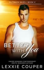 Better With You - Outback Skies, #5 ebook by Lexxie Couper