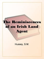 The Reminiscences Of An Irish Land Agent ebook by S.M. Hussey