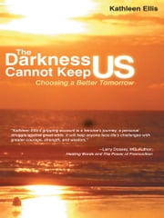 The Darkness Cannot Keep Us - Choosing a Better Tomorrow ebook by Kathleen Ellis
