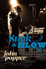 Suck and Blow - And Other Stories I'm Not Supposed to Tell ebook by John Popper,Dean Budnick