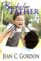 Bachelor Father ebook by Jean C. Gordon