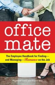 Office Mate - Your Employee Handbook for Romance on the Job ebook by Stephanie Kisee,Helaine Olen