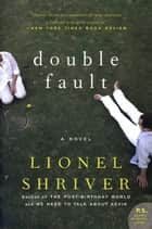 Double Fault ebook by Lionel Shriver,Barrington Saddler LLC