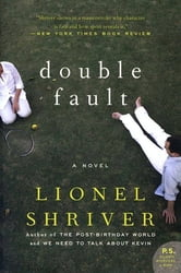 Double Fault - A Novel ebook by Lionel Shriver,Barrington Saddler LLC