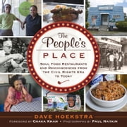 The People's Place - Soul Food Restaurants and Reminiscences from the Civil Rights Era to Today ebook by Dave Hoekstra,Chaka Khan,Paul Natkin