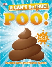 It Can't Be True! Poo - Packed with Pootastic Facts ebook by DK