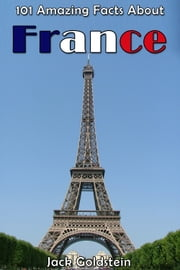 101 Amazing Facts About France ebook by Jack Goldstein