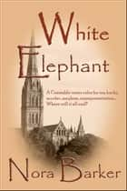 White Elephant ebook by Nora Barker