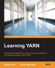 Learning YARN ebook by Akhil Arora,Shrey Mehrotra