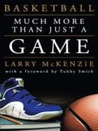 Basketball - Much More Than Just a Game ebook by Tubby Smith, Larry A. McKenzie