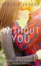 Without You ebook by Yesenia Vargas