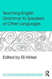 Teaching English Grammar to Speakers of Other Languages ebook by Eli Hinkel