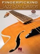 Fingerpicking Jazz Standards (Songbook) - Jazz Guitar Chord Melody Solos ebook by Hal Leonard Corp.