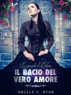Il Bacio del Vero Amore ebook by Angela C. Ryan