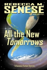 All the New Tomorrows: 5 Science Fiction Stories ebook by Rebecca M. Senese