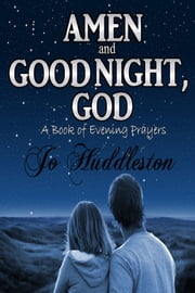 Amen and Good Night, God: A Book of Evening Prayers ebook by Jo Huddleston