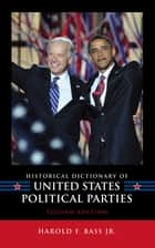 Historical Dictionary of United States Political Parties ebook by Harold F. Bass Jr.
