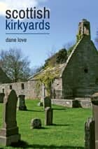 Scottish Kirkyards ebook by Dane Love