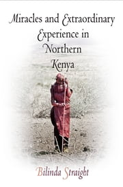 Miracles and Extraordinary Experience in Northern Kenya ebook by Bilinda Straight