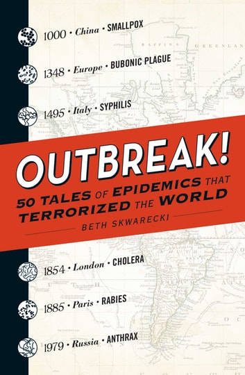 Outbreak! - 50 Tales of Epidemics that Terrorized the World ebook by Beth Skwarecki