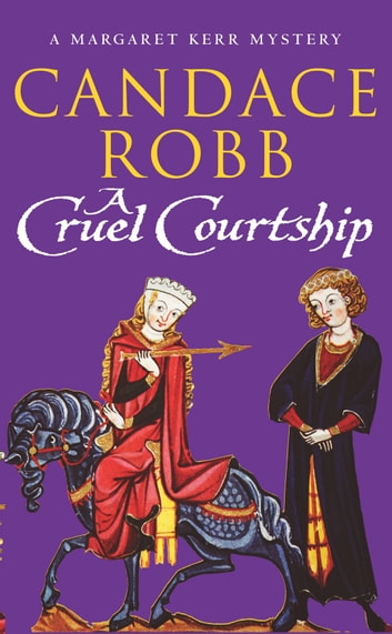 A Cruel Courtship - (Margaret Kerr Trilogy: Book 3) ebook by Candace Robb